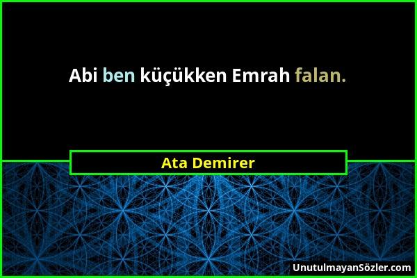 Ata Demirer - Abi ben küçükken Emrah falan....