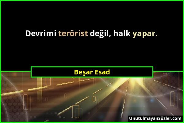 Beşar Esad - Devrimi terörist değil, halk yapar....