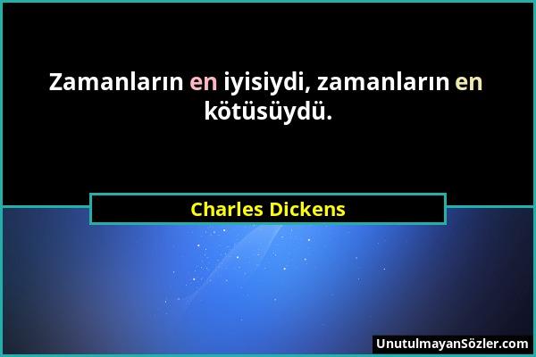 Charles Dickens - Zamanların en iyisiydi, zamanların en kötüsüydü....