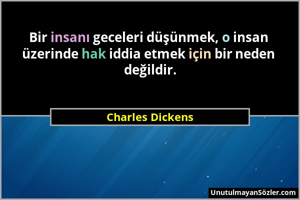 Charles Dickens - Bir insanı geceleri düşünmek, o insan üzerinde hak iddia etmek için bir neden değildir....