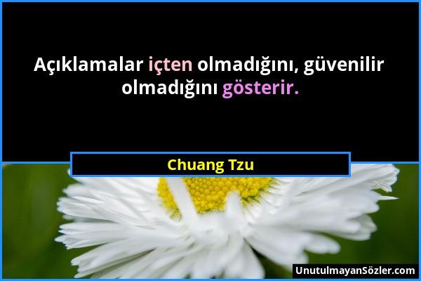 Chuang Tzu - Açıklamalar içten olmadığını, güvenilir olmadığını gösterir....