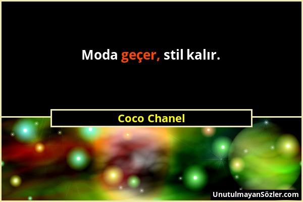 Coco Chanel - Moda geçer, stil kalır....