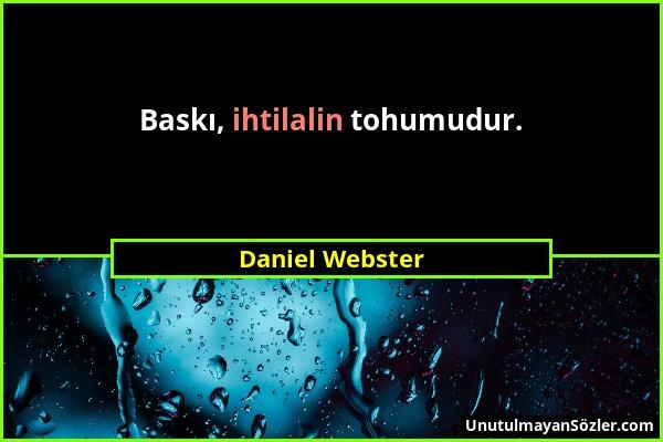 Daniel Webster - Baskı, ihtilalin tohumudur....