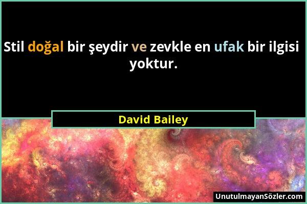 David Bailey - Stil doğal bir şeydir ve zevkle en ufak bir ilgisi yoktur....