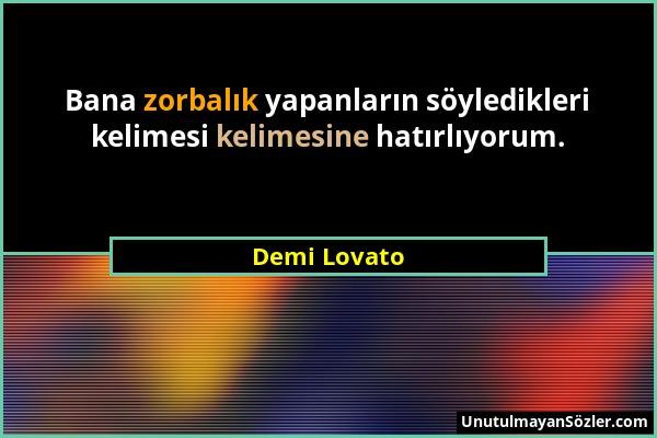 Demi Lovato - Bana zorbalık yapanların söyledikleri kelimesi kelimesine hatırlıyorum....