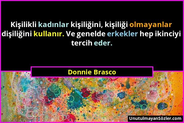 Donnie Brasco - Kişilikli kadınlar kişiliğini, kişiliği olmayanlar dişiliğini kullanır. Ve genelde erkekler hep ikinciyi tercih eder....