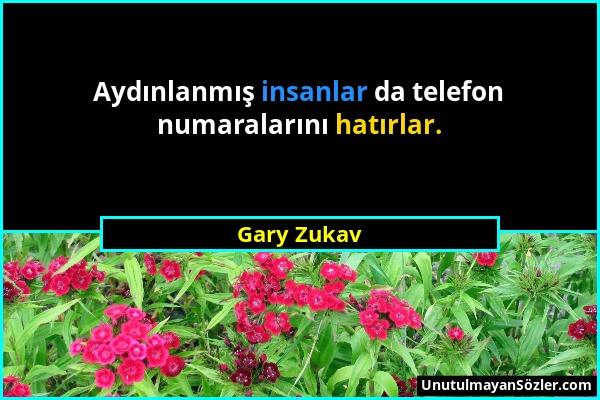Gary Zukav - Aydınlanmış insanlar da telefon numaralarını hatırlar....