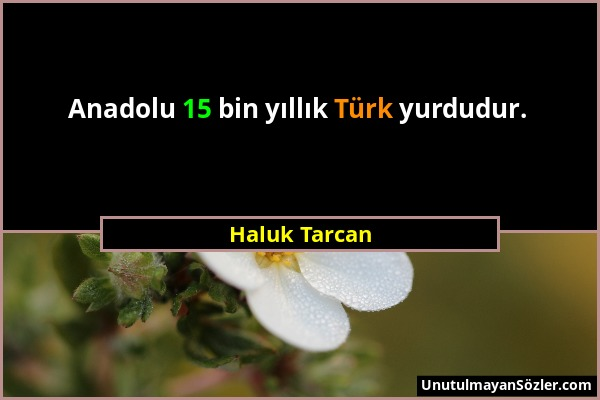 Haluk Tarcan - Anadolu 15 bin yıllık Türk yurdudur....