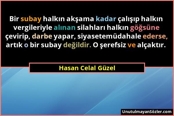 Hasan Celal Güzel - Bir subay halkın akşama kadar çalışıp halkın vergileriyle alınan silahları halkın göğsüne çevirip, darbe yapar, siyasetemüdahale e...