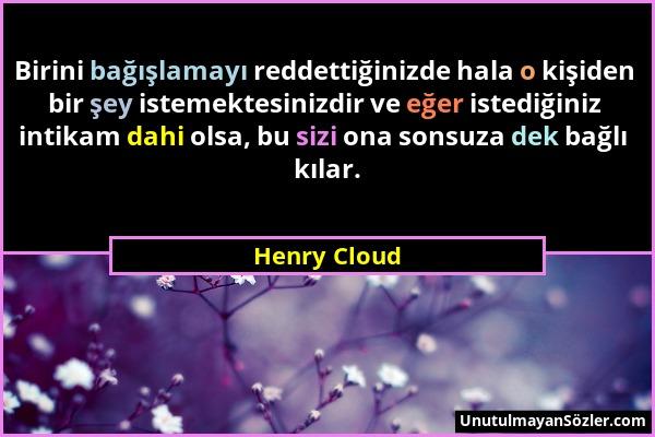 Henry Cloud - Birini bağışlamayı reddettiğinizde hala o kişiden bir şey istemektesinizdir ve eğer istediğiniz intikam dahi olsa, bu sizi ona sonsuza d...