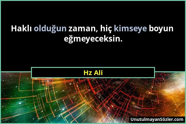Hz Ali - Haklı olduğun zaman, hiç kimseye boyun eğmeyeceksin....