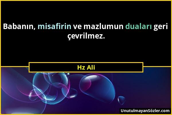 Hz Ali - Babanın, misafirin ve mazlumun duaları geri çevrilmez....