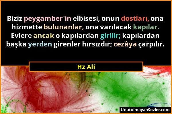 Hz Ali - Biziz peygamber'in elbisesi, onun dostları, ona hizmette bulunanlar, ona varılacak kapılar. Evlere ancak o kapılardan girilir; kapılardan baş...