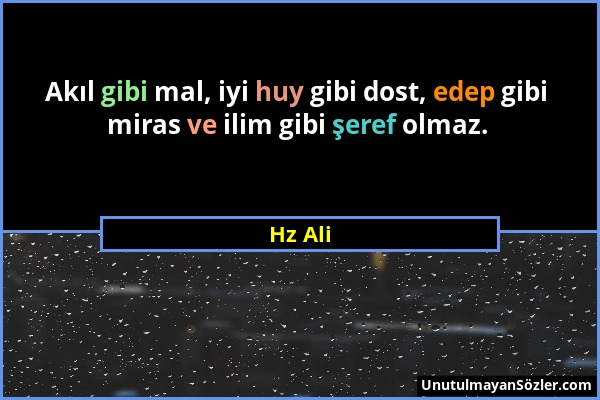 Hz Ali - Akıl gibi mal, iyi huy gibi dost, edep gibi miras ve ilim gibi şeref olmaz....