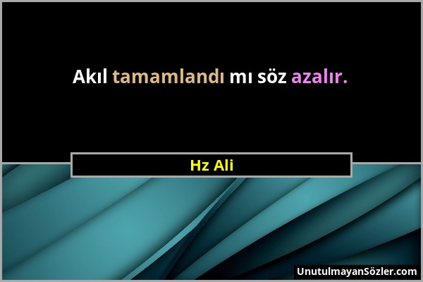 Hz Ali - Akıl tamamlandı mı söz azalır....