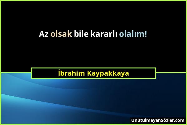 İbrahim Kaypakkaya - Az olsak bile kararlı olalım!...