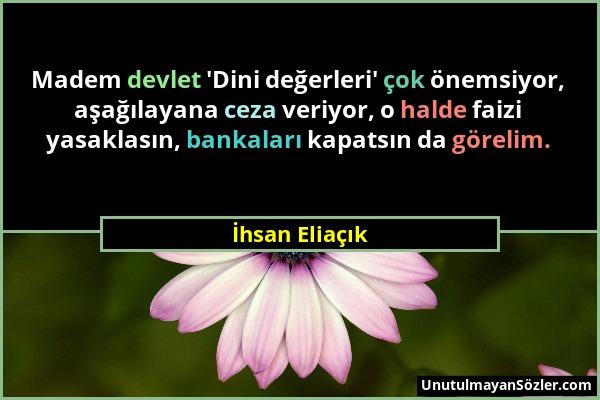 İhsan Eliaçık - Madem devlet 'Dini değerleri' çok önemsiyor, aşağılayana ceza veriyor, o halde faizi yasaklasın, bankaları kapatsın da görelim....