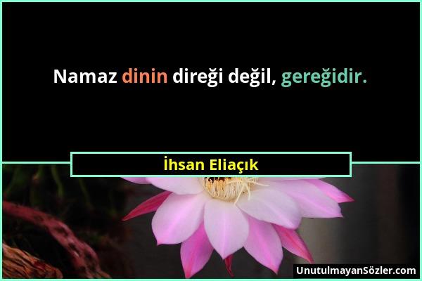İhsan Eliaçık - Namaz dinin direği değil, gereğidir....