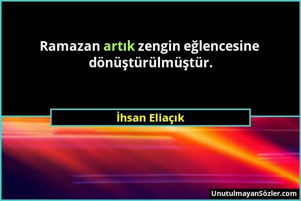 İhsan Eliaçık - Ramazan artık zengin eğlencesine dönüştürülmüştür....