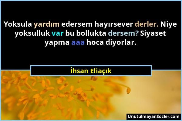 İhsan Eliaçık - Yoksula yardım edersem hayırsever derler. Niye yoksulluk var bu bollukta dersem? Siyaset yapma aaa hoca diyorlar....