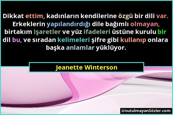 Jeanette Winterson - Dikkat ettim, kadınların kendilerine özgü bir dili var. Erkeklerin yapılandırdığı dile bağımlı olmayan, birtakım işaretler ve yüz...