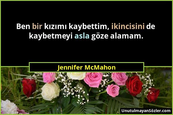 Jennifer McMahon - Ben bir kızımı kaybettim, ikincisini de kaybetmeyi asla göze alamam....