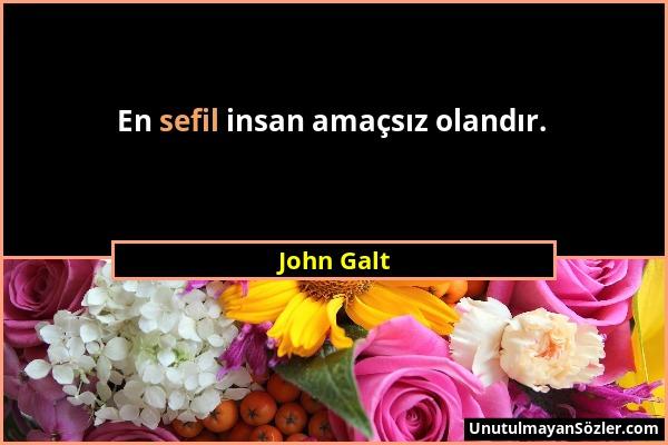 John Galt - En sefil insan amaçsız olandır....