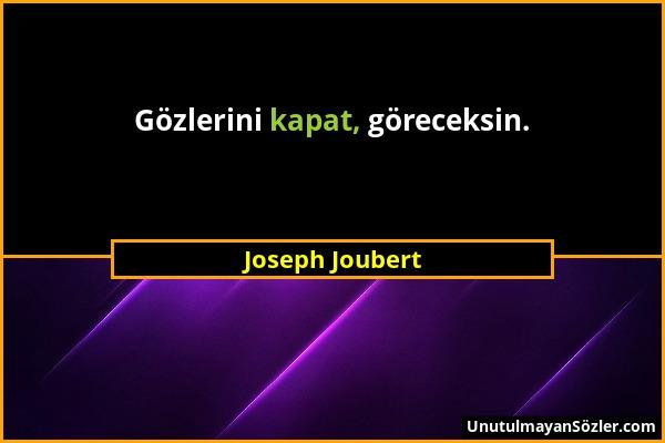Joseph Joubert - Gözlerini kapat, göreceksin....