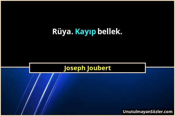 Joseph Joubert - Rüya. Kayıp bellek....
