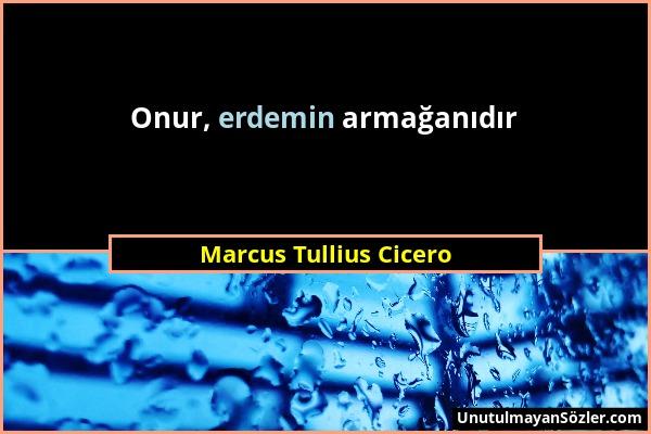 Marcus Tullius Cicero - Onur, erdemin armağanıdır...