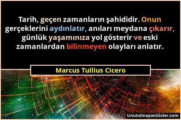Marcus Tullius Cicero - Tarih, geçen zamanların şahididir. Onun gerçeklerini aydınlatır, anıları meydana çıkarır, günlük yaşamınıza yol gösterir ve es...