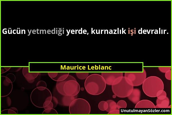 Maurice Leblanc - Gücün yetmediği yerde, kurnazlık işi devralır....