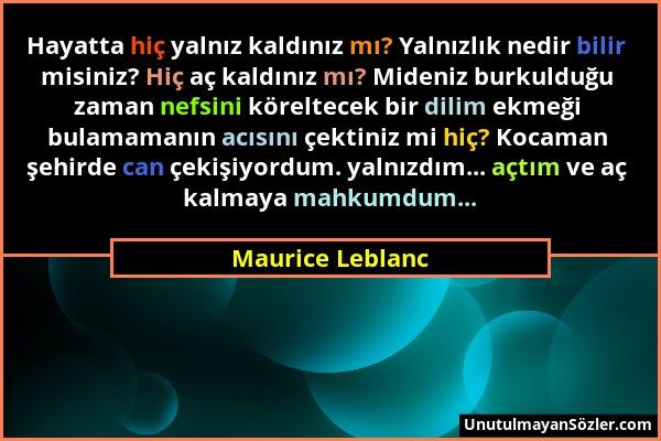 Maurice Leblanc - Hayatta hiç yalnız kaldınız mı? Yalnızlık nedir bilir misiniz? Hiç aç kaldınız mı? Mideniz burkulduğu zaman nefsini köreltecek bir d...