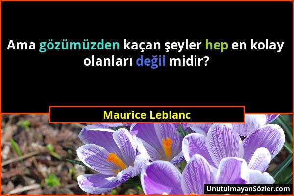 Maurice Leblanc - Ama gözümüzden kaçan şeyler hep en kolay olanları değil midir?...