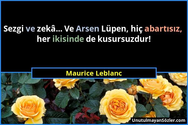 Maurice Leblanc - Sezgi ve zekâ... Ve Arsen Lüpen, hiç abartısız, her ikisinde de kusursuzdur!...