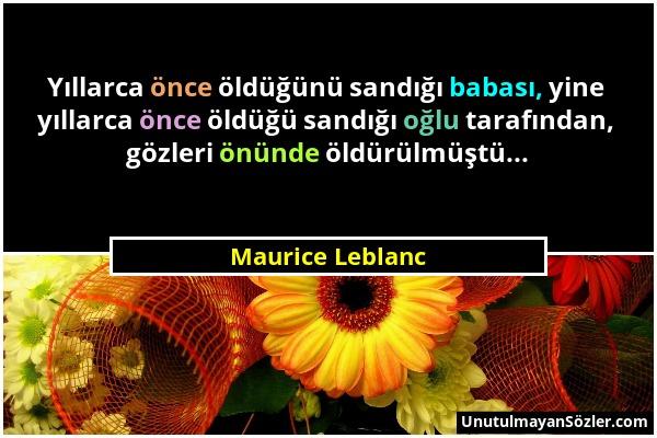 Maurice Leblanc - Yıllarca önce öldüğünü sandığı babası, yine yıllarca önce öldüğü sandığı oğlu tarafından, gözleri önünde öldürülmüştü......