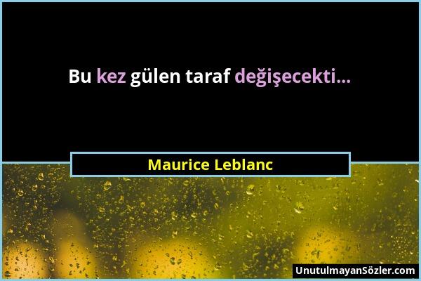 Maurice Leblanc - Bu kez gülen taraf değişecekti......