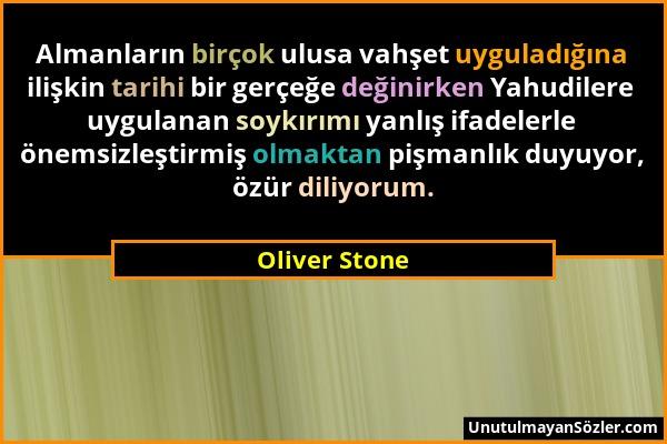 Oliver Stone - Almanların birçok ulusa vahşet uyguladığına ilişkin tarihi bir gerçeğe değinirken Yahudilere uygulanan soykırımı yanlış ifadelerle önem...