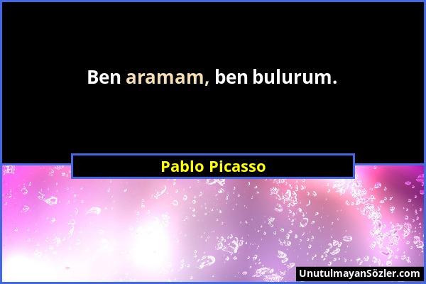 Pablo Picasso - Ben aramam, ben bulurum....