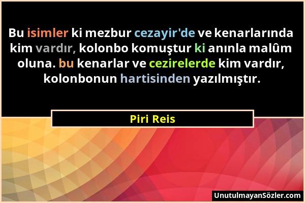 Piri Reis - Bu isimler ki mezbur cezayir'de ve kenarlarında kim vardır, kolonbo komuştur ki anınla malûm oluna. bu kenarlar ve cezirelerde kim vardır,...