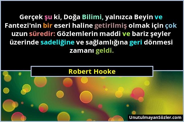 Robert Hooke - Gerçek şu ki, Doğa Bilimi, yalnızca Beyin ve Fantezi'nin bir eseri haline getirilmiş olmak için çok uzun süredir: Gözlemlerin maddi ve...