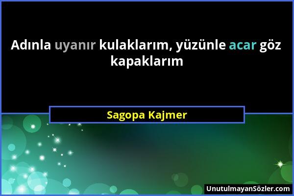 Sagopa Kajmer - Adınla uyanır kulaklarım, yüzünle acar göz kapaklarım...
