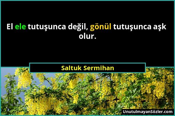 Saltuk Sermihan - El ele tutuşunca değil, gönül tutuşunca aşk olur....