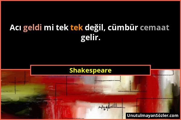 Shakespeare - Acı geldi mi tek tek değil, cümbür cemaat gelir....