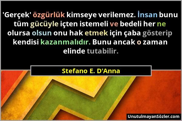 Stefano E. D'Anna - 'Gerçek' özgürlük kimseye verilemez. İnsan bunu tüm gücüyle içten istemeli ve bedeli her ne olursa olsun onu hak etmek için çaba g...