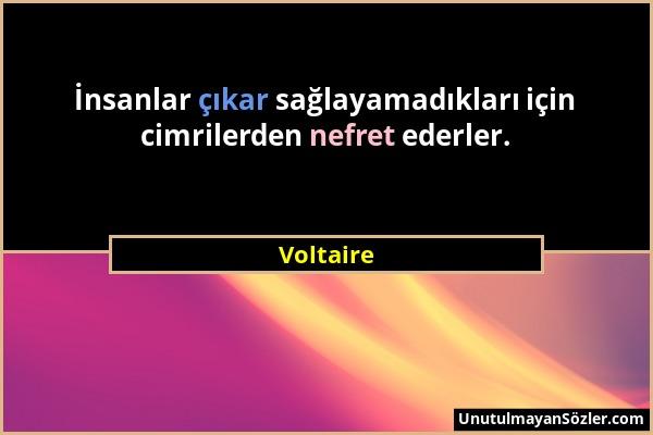 Voltaire - İnsanlar çıkar sağlayamadıkları için cimrilerden nefret ederler....